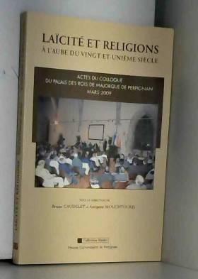 Antigone Mouchtouris, Collectif et Bruno Gaudelet - Laïcité et religions : A l'aube du vingt-et-unième siècle