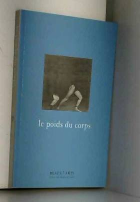 Jean-Louis Raymond, Pascal Kern, Paul Pouvreau... - Le poids du corps : Actes du cycle de conférences et de rencontres publiques