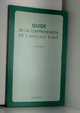 Davoust - Guide de la compréhension de l'anglais écrit. Méthode, exercices et corrigés
