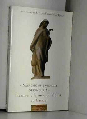 """Carmel - """"Marchons ensemble, Seigneur !"""" : Femmes à la suite du Christ au Carmel"""