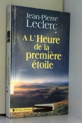 Jean-Pierre LECLERC - A l'heure de la première étoile