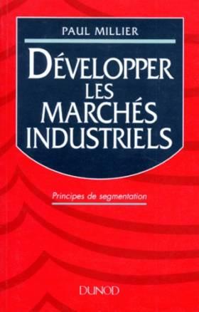 Paul Millier - DEVELOPPER LES MARCHES INDUSTRIELS. Principes de segmentation