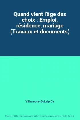 Villeneuve-Gokalp Ca - Quand vient l'âge des choix : Emploi, résidence, mariage (Travaux et documents)