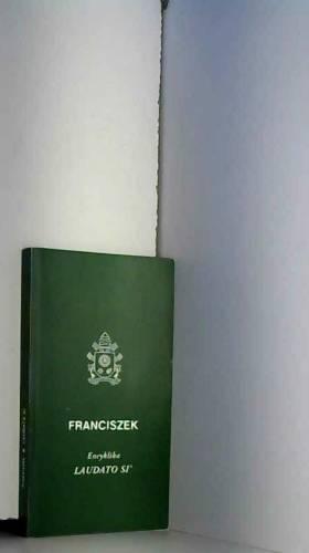 Papiez Franciszek - Laudato Si: Encyklika poswiecona trosce o wspólny dom