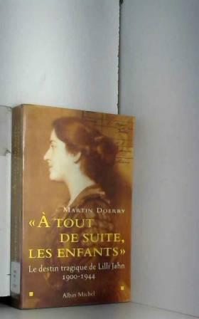 """Martin Doerry - A tout de suite, les enfants"""". Le destin tragique de Lilli Jahn, 1900-1944"""