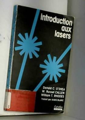 Donald C. O'Shea - Introduction aux lasers et à leurs applications