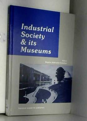Schroeder-Gudeh - Industrial Society and Its Museums 1890-1990: Social Aspirations and Cultural Politics