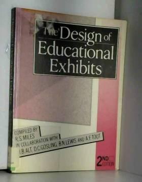 M. B. Alt, Dr R S Miles, R. S. Miles et D. C.... - The Design of Educational Exhibits