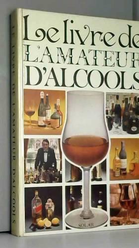 COLLECTIF - Le livre de l'amateur d'alcools.