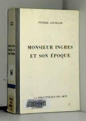 Monsieur Ingres et son époque