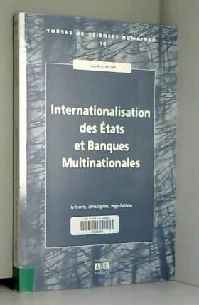 Yung-Do A Ducobu - Internationalisation des Etats et Banques Multinationales : Acteurs, stratégies, régulation