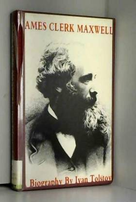 Ivan Tolstoy - James Clerk Maxwell: A Biography by Ivan Tolstoy (1982-08-01)