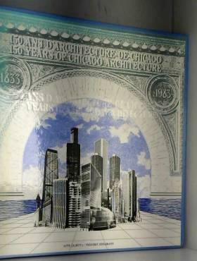 GLIBOTA ANTE et EDELMANN FREDERIC - Chicago, 150 ans d'architecture