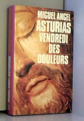 Miguel Angel Asturias et Claude Couffon - Vendredi des douleurs