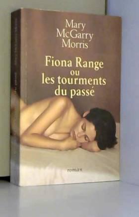 Mary McGarry Morris et Michèle Valencia - Fiona Range ou Les tourments du passé