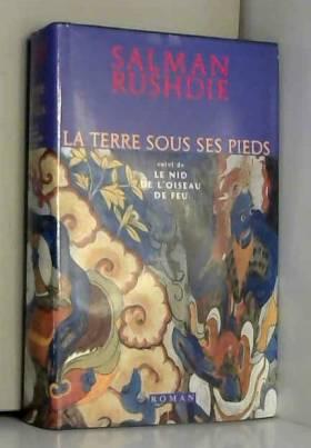 Rushdie Salman - La Terre Sous Les Pieds, Suivi De, Le Nid De L'Oiseau De Feu