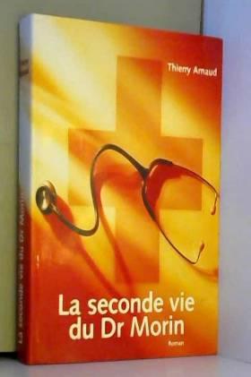 Thierry Arnaud - La seconde vie du Dr Morin