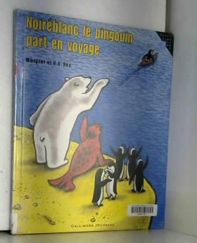 Hans Augusto Rey, Margret et Margret Rey - Noiréblanc le pingouin part en voyage