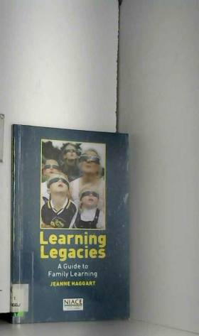 Jeanne Haggart - Learning Legacies: A Guide to Family Learning