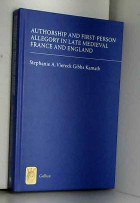 Stephanie A. Viereck Gibbs Kamath - Authorship and First-Person Allegory in Late Medieval France and England