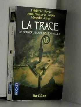 Frédéric Bovis, Jean-François Lopez et Léopold... - La trace : Le dernier secret de Jean-Paul II