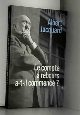 Albert Jacquart - Le compte à rebours a-t-il commencé ?