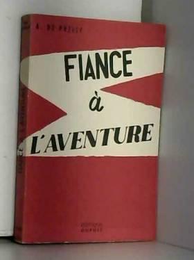 Alain de Prelle et Raymond Vanker - Fiancé à l'aventure : Sa fiancée l'aventure l'étreint pour toujours