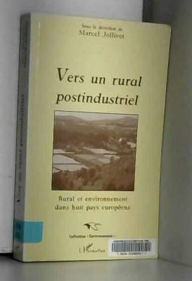 Marcel Jollivet - Vers un rural postindustriel. Rural et environnement dans les huit pays européens