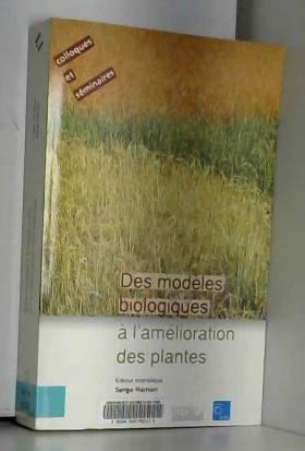 Collectif et Serge Hamon - Des modèles biologiques à l'amélioration des plantes. VIIèmes journées scientifiques du réseau...