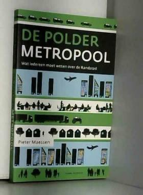 Pieter Maessen - De poldermetropool: wat iedereen moet weten over de Randstad