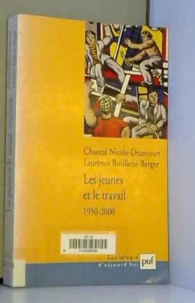Chantal Nicole-Drancourt et Laurence... - Les Jeunes et le travail, 1950-2000