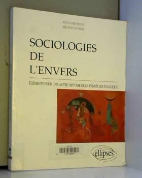 Michel Dubois - Sociologies de l'envers : Éléments pour une autre histoire de la pensée sociologique