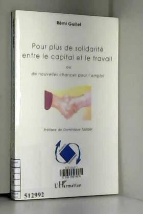 Rémi Guillet - Pour plus de solidarité entre le capital et le travail. : Ou de nouvelles chances pour l'emploi