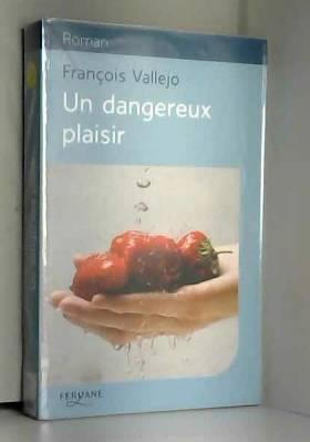 François Vallejo - Un dangereux plaisir