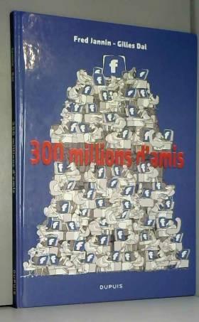 Dal et Jannin Frédéric - 300 millions d'amis - tome 1 - 300 millions d'amis