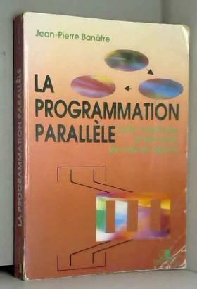 Jean-Pierre Banâtre et J.P. Banâtre - La Programmation parallèle