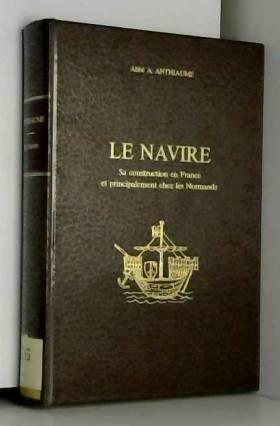 Anthiaume A. - Le Navire : sa construction en France et principalement chez les Normands