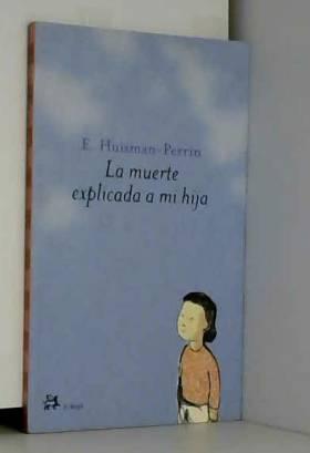 E. HUISMAN-PERRIN - La muerte explicada a mi hija