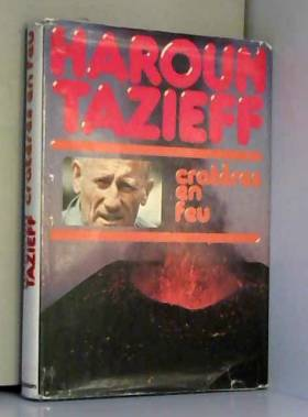 Haroun Tazieff - H. Tazieff. Cratères en feu