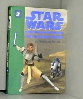 Hachette Jeunesse et Jonathan Loizel - Star Wars The Clone Wars, Tome 3 : Le retour de R2-D2