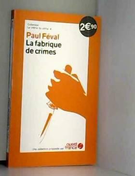 Feval Paul - La fabrique de crimes