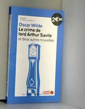OSCAR WILDE et OSCAR WILDE - COLLECTION LA CREME DU CRIME//OSCAR WILDE//LE CRIME DE LORD ARTHUR SAVILE ET DEUX AUTRES...