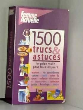1500 Trucs et astuces : Le...