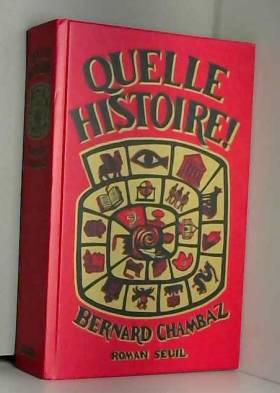 Bernard Chambaz - Quelle Histoire !