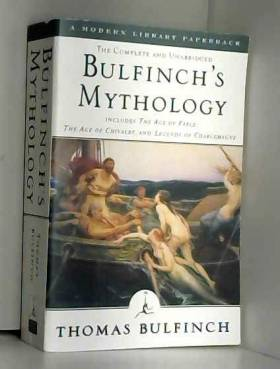 Thomas Bulfinch et Alberto Manguel - Bulfinch's Mythology: Includes The Age of Fable, The Age of Chivalry & Legends of Charlemagne