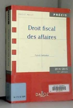 Patrick Serlooten - Droit fiscal des affaires. Edition 2014/2015-13e éd.