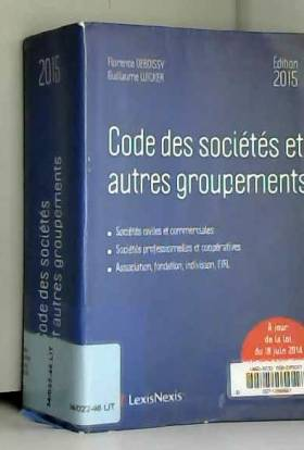 Florence Deboissy et Guillaume Wicker - Codes des sociétés et autres groupements, 2015 : Sociétés civiles et commerciales, Sociétés...