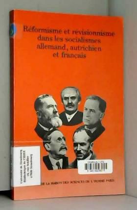 François-Georges Dreyfus - Réformisme et révisionnisme dans les socialismes allemand, autrichien et français : Colloque de...