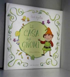 Sara Agostini et M. Tonin - La casa degli gnomi. Ediz. illustrata