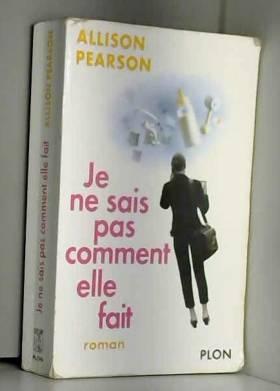 Allison Pearson - Je ne sais pas comment elle fait